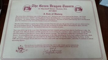 The Green Dragon Tavern I ate at is not the original, but the placemats tell the story of the original Green Dragon Tavern where Paul Revere, Sam Adams and other revolutionists would eat and discuss what is now America.
